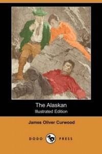 James Oliver Curwood - The Alaskan