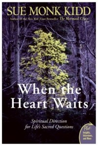 Sue Monk Kidd - When the Heart Waits: Spiritual Direction for Life's Sacred Questions