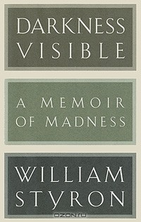 William Styron - Darkness Visible: A Memoir of Madness