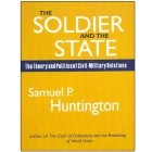 S. Huntington - The Soldier and the State: The Theory and Politics of Civil-Military Relations