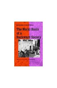 Edward C. Banfield - The Moral Basis of a Backward Society
