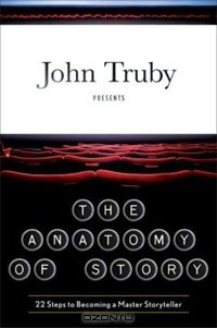 John Truby - The Anatomy of Story: 22 Steps to Becoming a Master Storyteller