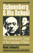 René Leibowitz - Schoenberg and His School: The Contemporary Stage in the Language of Music