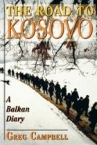 Greg Campbell - The Road To Kosovo: A Balkan Diary