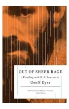 Geoff Dyer - Out of Sheer Rage: Wrestling With D. H. Lawrence