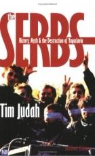 Tim Judah - The Serbs: History, Myth and the Destruction of Yugoslavia
