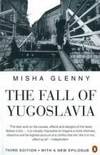 Misha Glenny - The Fall of Yugoslavia: The Third Balkan War