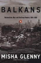 Misha Glenny - The Balkans: Nationalism, War and the Great Powers 1804-1999
