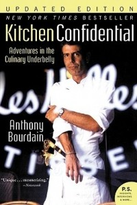 Anthony Bourdain - Kitchen Confidential: Adventures in the Culinary Underbelly
