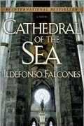 Ildefonso Falcones - Cathedral of the Sea