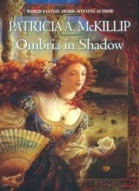 Patricia A. McKillip - Ombria in Shadow
