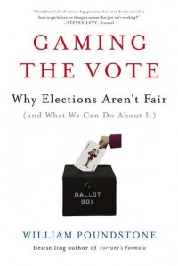 William Poundstone - Gaming the Vote: Why Elections Aren't Fair (and What We Can Do About It)