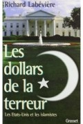 Richard Labeviere - Les dollars de la terreur: Les Etats-Unis et les islamistes