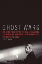 Steve Coll - Ghost Wars: The Secret History of the CIA, Afghanistan, and Bin Laden, from the Soviet Invasion to September 10, 2001