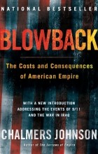 Chalmers Johnson - Blowback, Second Edition: The Costs and Consequences of American Empire
