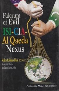 Maloy Krishna Dhar - Fulcrum of Evil : ISI, CIA, Al Qaeda Nexus