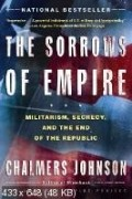 Chalmers Johnson - The Sorrows of Empire: Militarism, Secrecy, and the End of the Republic