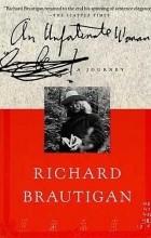 Ричард Бротиган - Несчастливая женщина: Путешествие