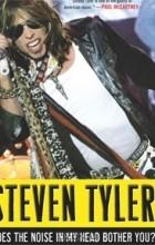 Steven Tyler - Does the Noise in My Head Bother You? A Rock 'n' Roll Memoir