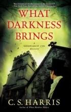 C.S. Harris - What Darkness Brings