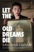 John Ajvide Lindqvist - Let the old dreams die