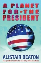 Alistair Beaton - A Planet for the President