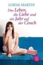 Lorna Martin - Das Leben, Die Liebe Und Ein Jahr Auf Der Couch