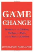 John Heilemann, Mark Halperin - Game Change: Obama and the Clintons, McCain and Palin, and the Race of a Lifetime