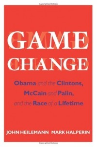 - Game Change: Obama and the Clintons, McCain and Palin, and the Race of a Lifetime