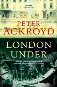 Peter Ackroyd - London Under