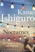 Kazuo Ishiguro - Nocturnes