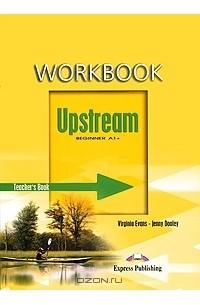 - Upstream: Beginner A1+: Workbook: Teacher's Book