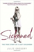 Julie Gregory - Sickened: The True History of a Lost Childhood