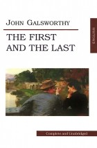 John Galsworthy - The First and the Last (сборник)