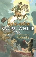 Catherynne M. Valente - Six-Gun Snow White