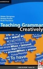 Gunter Gerngross, Herbert Puchta, Scott Thornbury - Teaching Grammar Creatively (+ СD)