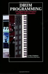 Ray F. Badness - Drum Programming: A Complete Guide to Program and Think Like a Drummer