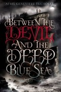 April Genevieve Tucholke - Between the Devil and the Deep Blue Sea