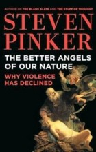 Steven Pinker - The Better Angels of Our Nature: Why Violence Has Declined