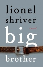 Lionel Shriver - Big Brother