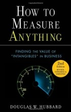 Douglas W. Hubbard - How to Measure Anything: Finding the Value of Intangibles in Business