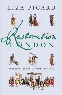 Liza Picard - Restoration London: Everyday Life in the 1660s