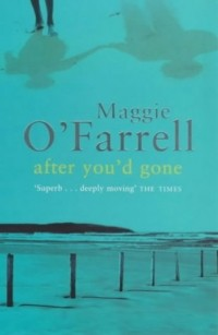 Maggie O'Farrell - After You'd Gone
