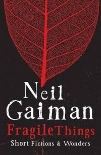 Neil Gaiman - Fragile Things: Short Fictions and Wonders (сборник)