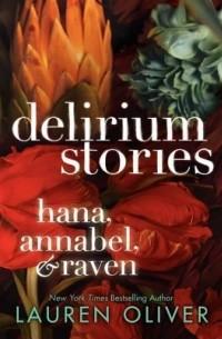 Lauren Oliver - Delirium Stories: Hana, Annabel, and Raven