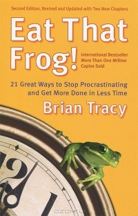 Brian Tracy - Eat That Frog! 21 Great Ways to Stop Procrastinating and Get More Done in Less Time