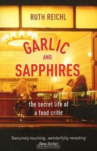 Ruth Reichl - Garlic and Sapphires