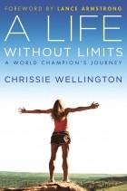 Chrissie Wellington - A Life Without Limits: A World Champion's Journey