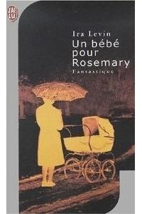 Ira Levin - Un bébé pour Rosemary