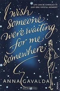 Anna Gavalda - I Wish Someone Were Waiting for Me Somewhere